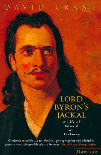 Lord Byron's Jackal: A Life of Trelawny (Text Only) ebook by David Crane