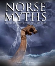 Norse Myths - Viking Legends of Heroes and Gods ebook by Martin J Dougherty