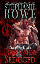 Darkness Seduced (Order of the Blade) ebook by Stephanie Rowe