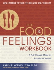 The Food and Feelings Workbook - A Full Course Meal on Emotional Health ebook by Karen R. Koenig