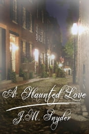 A Haunted Love ebook by J.M. Snyder