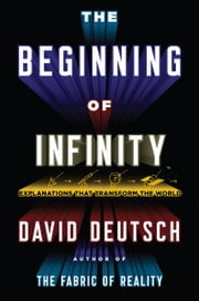 The Beginning of Infinity - Explanations That Transform the World ebook by David Deutsch