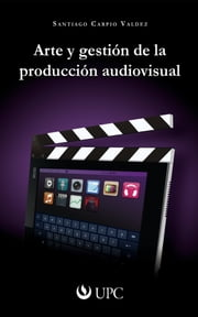 Arte y gestión de la producción audiovisual ebook by Kobo.Web.Store.Products.Fields.ContributorFieldViewModel