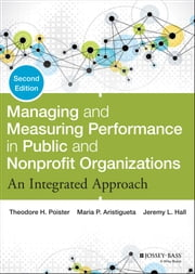 Managing and Measuring Performance in Public and Nonprofit Organizations - An Integrated Approach ebook by Theodore H. Poister,Maria P. Aristigueta,Jeremy L. Hall