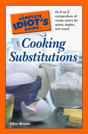 The Complete Idiot's Guide to Cooking Substitutions ebook by Ellen Brown