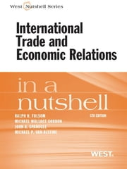 Folsom, Gordon, Spanogle and Van Alstine's International Trade and Economic Relations in a Nutshell, 5th ebook by Ralph Folsom,Michael Gordon,John Spanogle,Michael Van Alstine