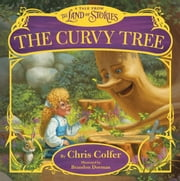 The Curvy Tree - A Tale from the Land of Stories ebook by Chris Colfer,Brandon Dorman