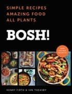 BOSH! - Simple Recipes * Amazing Food * All Plants ebook by Ian Theasby, Henry David Firth