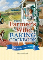The Farmer's Wife Baking Cookbook - Over 300 blue-ribbon recipes! ebook by Lela Nargi