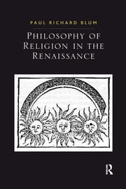 Philosophy of Religion in the Renaissance ebook by Paul Richard Blum