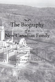 The Biography of a New Canadian Family - Vol. 3 (Montreal) ebook by Pierre L. Delva;Joan Campbell-Delv