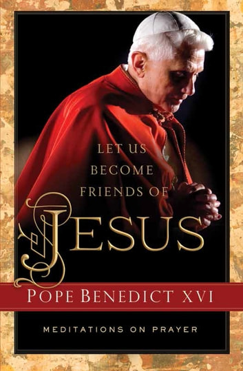 Let us become friends of jesus ebook by pope benedict xvi let us become friends of jesus meditations on prayer ebook by pope benedict xvi fandeluxe Images