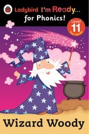 Wizard Woody: Ladybird I'm Ready for Phonics Level 11 ebook by Penguin Books Ltd
