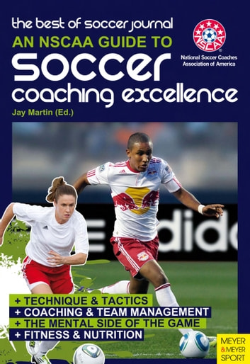 An NSCAA Guide to Soccer Coaching Excellence ebook by