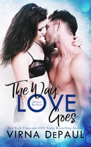 The Way Love Goes: O'Neill Brothers ebook by Virna DePaul
