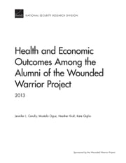 Health and Economic Outcomes Among the Alumni of the Wounded Warrior Project - 2013 ebook by Jennifer L. Cerully,Mustafa Oguz,Heather Krull,Kate Giglio