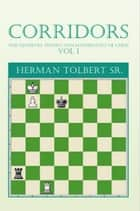 CORRIDORS (THE GEOMETRY, PHYSICS AND MATHEMATICS OF CHESS) VOL 1 ebook by Herman Tolbert Sr.