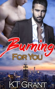 Burning For You ebook by KT Grant