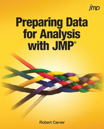 Preparing Data for Analysis with JMP ebook by Robert Carver