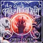 A Tale of Magic: A Tale of Witchcraft audiobook by Chris Colfer