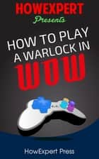 How To Play a Warlock In WoW ebook by HowExpert