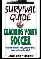 Survival Guide for Coaching Youth Soccer ebook by Blom,Lindsey
