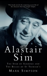 Alastair Sim - The Star of Scrooge and the Belles of St Trinians ebook by Mark Simpson