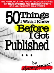 50 Things I Wish I Knew BEFORE I Got Published ebook by Anonymous