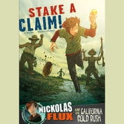 Stake a Claim! - Nickolas Flux and the California Gold Rush audiobook by Terry Collins
