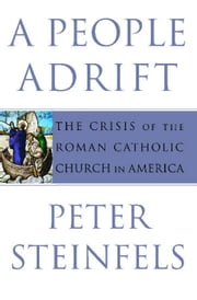 A People Adrift - The Crisis of the Roman Catholic Church in America ebook by Peter Steinfels