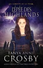 L'Épée des Highlands ebook by Tanya Anne Crosby,Emma Cazabonne