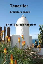 Tenerife: A Visitors Guide ebook by Brian Anderson,Eileen Anderson