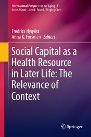 Social Capital as a Health Resource in Later Life: The Relevance of Context ebook by Fredrica Nyqvist,Anna K. Forsman
