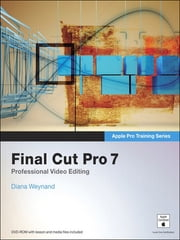 Apple Pro Training Series - Final Cut Pro 7 ebook by Diana Weynand