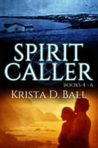 Spirit Caller: Books 4-6 ebook by Krista D. Ball