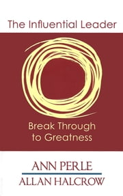The Influential Leader: Break Through to Greatness ebook by Ann Perle,Allan Halcrow