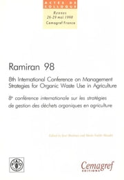 Ramiran 98. Proceedings of the 8th International Conference on Management Strategies for Organic Waste in Agriculture - Vol. 1: Proceedings of the oral presentations ebook by José Martinez,Marie-Noëlle Maudet