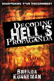 Decoding Hell's Propaganda ebook by Brenda Kunneman