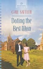 Dating The Best Man ebook by Gail Sattler
