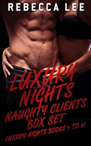 Luxury Nights Naughty Clients Box Set: Books 1 to 5 ebook by Rebecca Lee