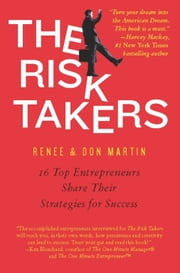 The Risk Takers - 16 Women and Men Who Built Great Businesses Share Their Entrepreneurial Strategies For Success ebook by Renee Martin,Don Martin