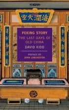 Peking Story - The Last Days of Old China ebook by John Lanchester, David Kidd