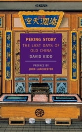 Peking Story - The Last Days of Old China ebook by John Lanchester,David Kidd