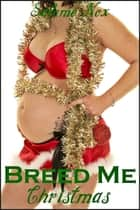 Breed Me Christmas (Fertile Erotica) ebook by Salome Nox