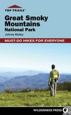 Top Trails: Great Smoky Mountains National Park ebook by Johnny Molloy