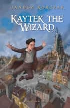 Kaytek the Wizard ebook by Janusz Korczak,Antonia Lloyd-Jones