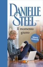 Il momento giusto eBook by Danielle Steel