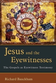 Jesus and the Eyewitnesses - The Gospels as Eyewitness Testimony ebook by Richard Bauckham