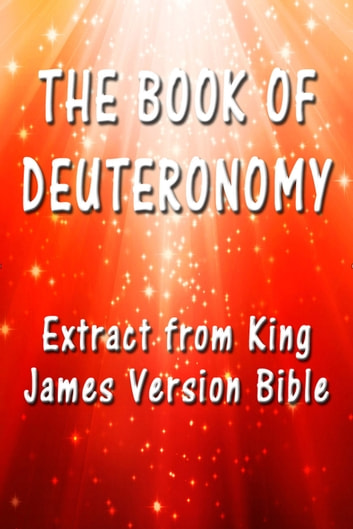 The Book of Deuteronomy - Extract from King James Version Bible ebook by King James