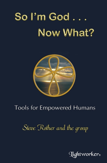 So I'm God ... Now What? ebook by Steve Rother